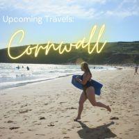 Upcoming Travels: Cornwall